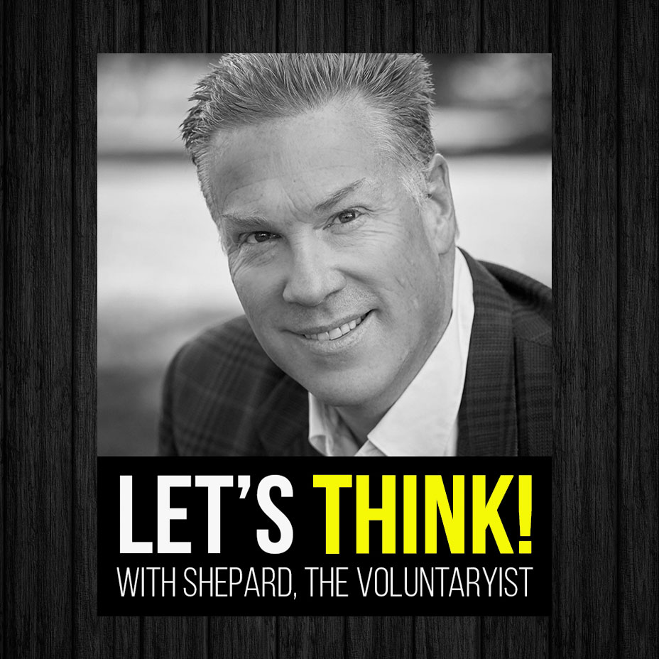 Radio Let's Think with Shepard The Voluntaryist